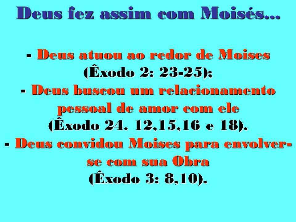 Deus fez assim com Moisés...