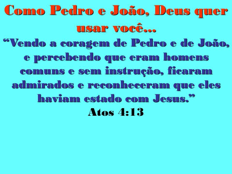 Como Pedro e João, Deus quer usar você...