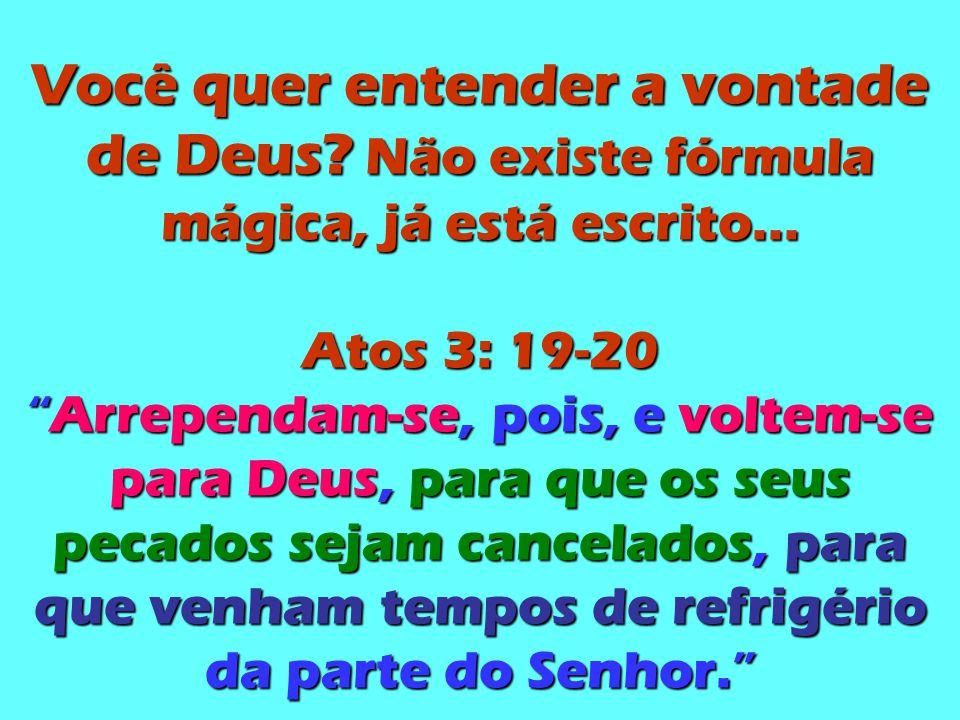 Você quer entender a vontade de Deus.Não existe fórmula mágica, já está escrito...