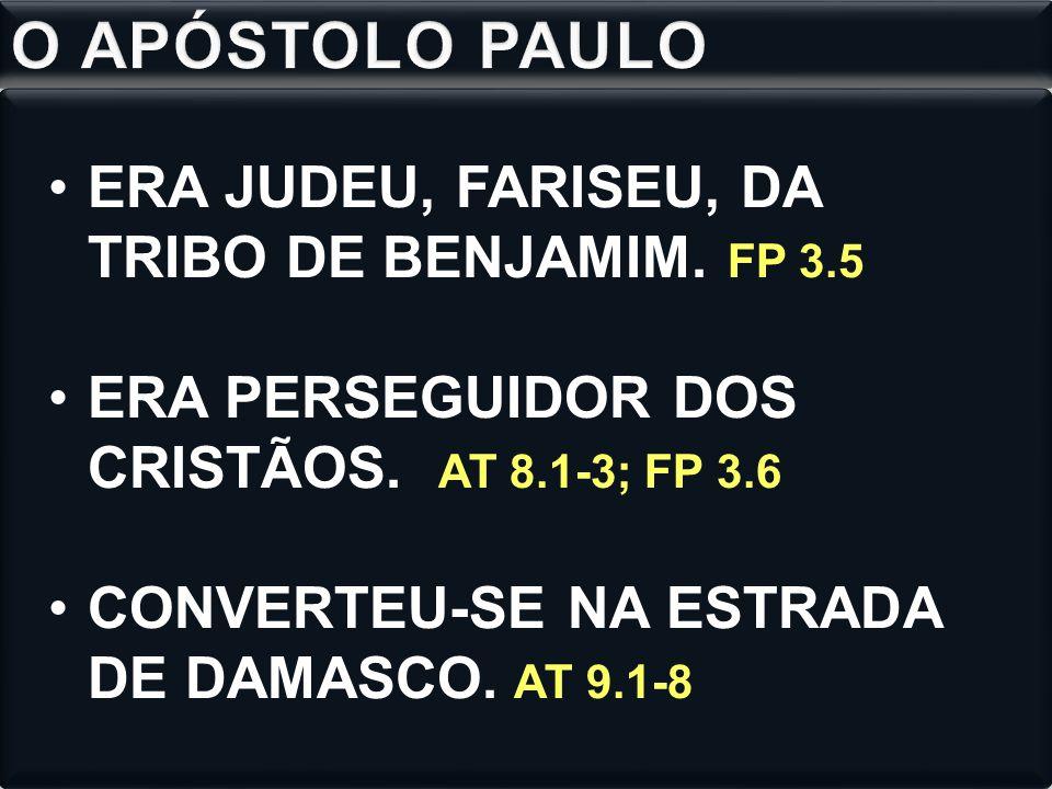 ERA JUDEU, FARISEU, DA TRIBO DE BENJAMIM. FP 3.5 ERA PERSEGUIDOR DOS CRISTÃOS. AT 8.1-3; FP 3.6 CONVERTEU-SE NA ESTRADA DE DAMASCO. AT 9.1-8