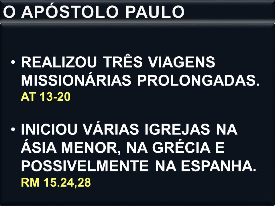 REALIZOU TRÊS VIAGENS MISSIONÁRIAS PROLONGADAS. AT 13-20 INICIOU VÁRIAS IGREJAS NA ÁSIA MENOR, NA GRÉCIA E POSSIVELMENTE NA ESPANHA. RM 15.24,28