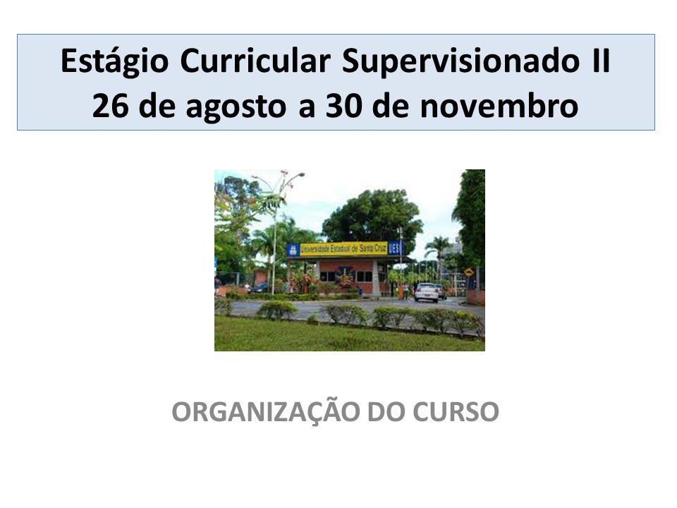 Estágio Curricular Supervisionado II 26 de agosto a 30 de novembro ORGANIZAÇÃO DO CURSO