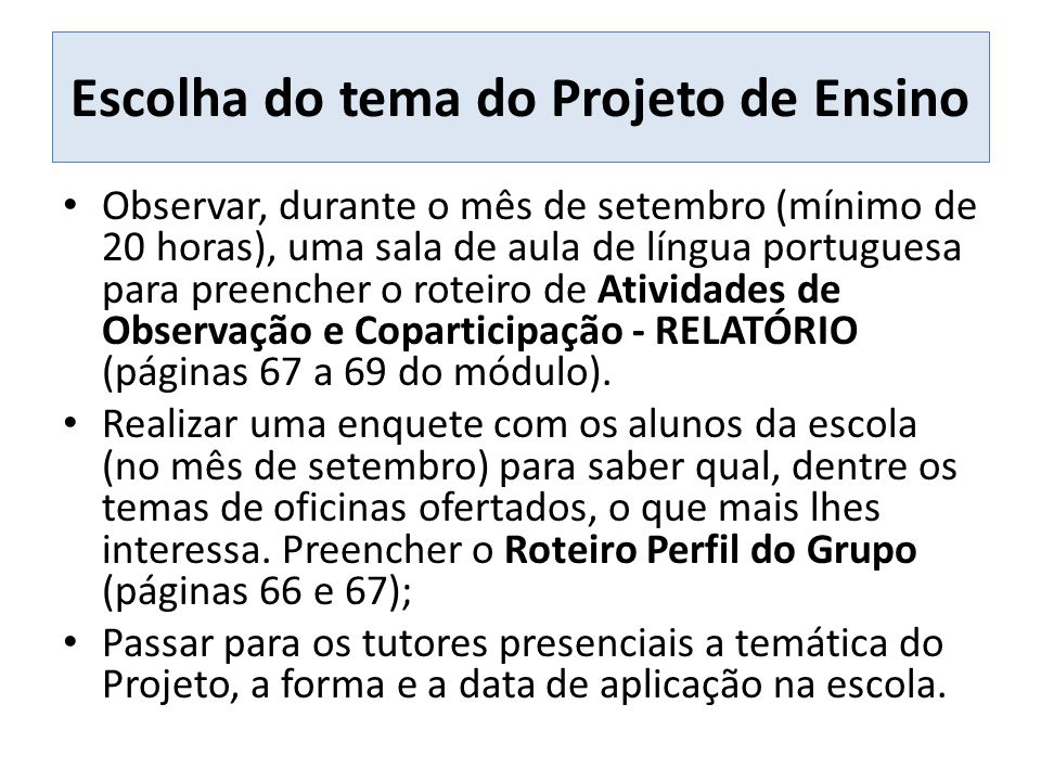 Formas de aplicação do Projeto de Ensino Oficinas pedagógicas: carga horária total de 20 horas – Organizar oficinas dinâmicas, com participação ativa dos alunos, em torno de um conteúdo da Língua Portuguesa; – Escolher uma das 16 oficinas.