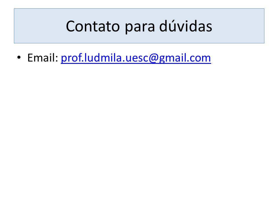 Contato para dúvidas Email: prof.ludmila.uesc@gmail.comprof.ludmila.uesc@gmail.com
