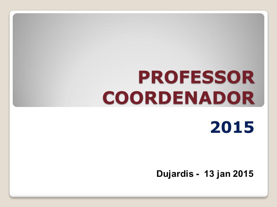 PROFESSOR COORDENADOR 2015 Dujardis - 13 jan 2015