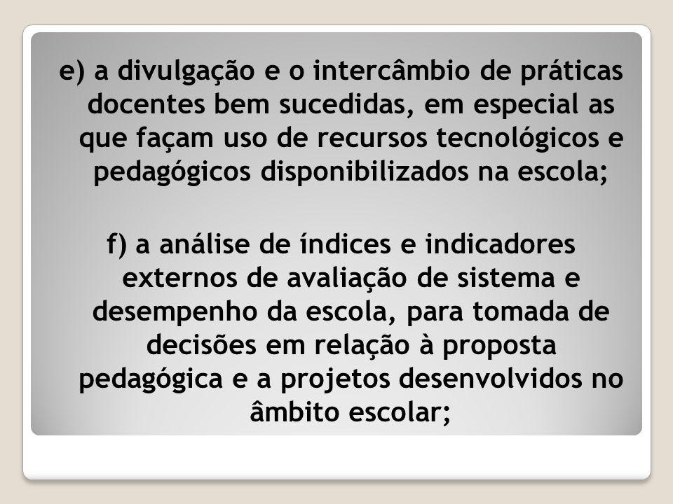 e) a divulgação e o intercâmbio de práticas docentes bem sucedidas, em especial as que façam uso de recursos tecnológicos e pedagógicos disponibilizad