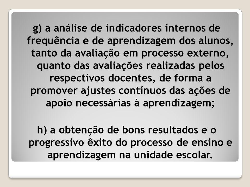 g) a análise de indicadores internos de frequência e de aprendizagem dos alunos, tanto da avaliação em processo externo, quanto das avaliações realiza