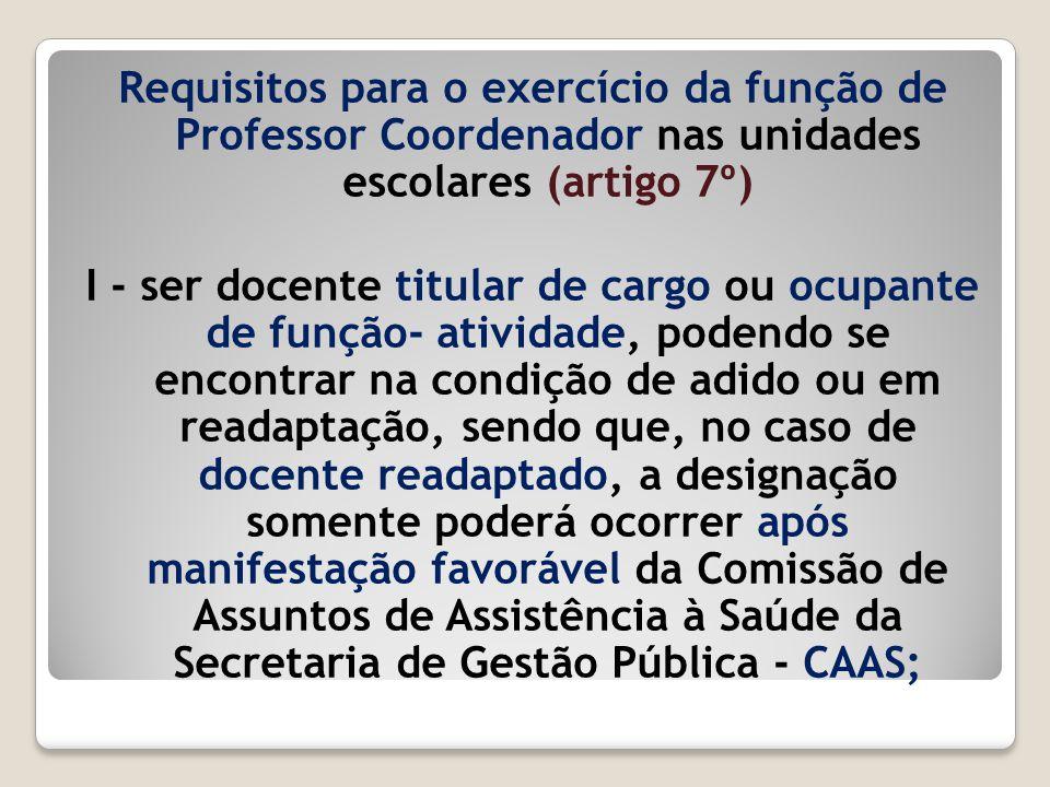 Requisitos para o exercício da função de Professor Coordenador nas unidades escolares (artigo 7º) I - ser docente titular de cargo ou ocupante de funç