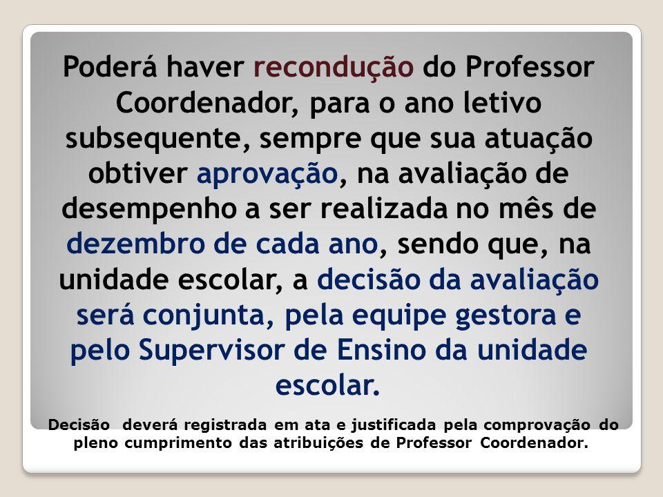 Poderá haver recondução do Professor Coordenador, para o ano letivo subsequente, sempre que sua atuação obtiver aprovação, na avaliação de desempenho
