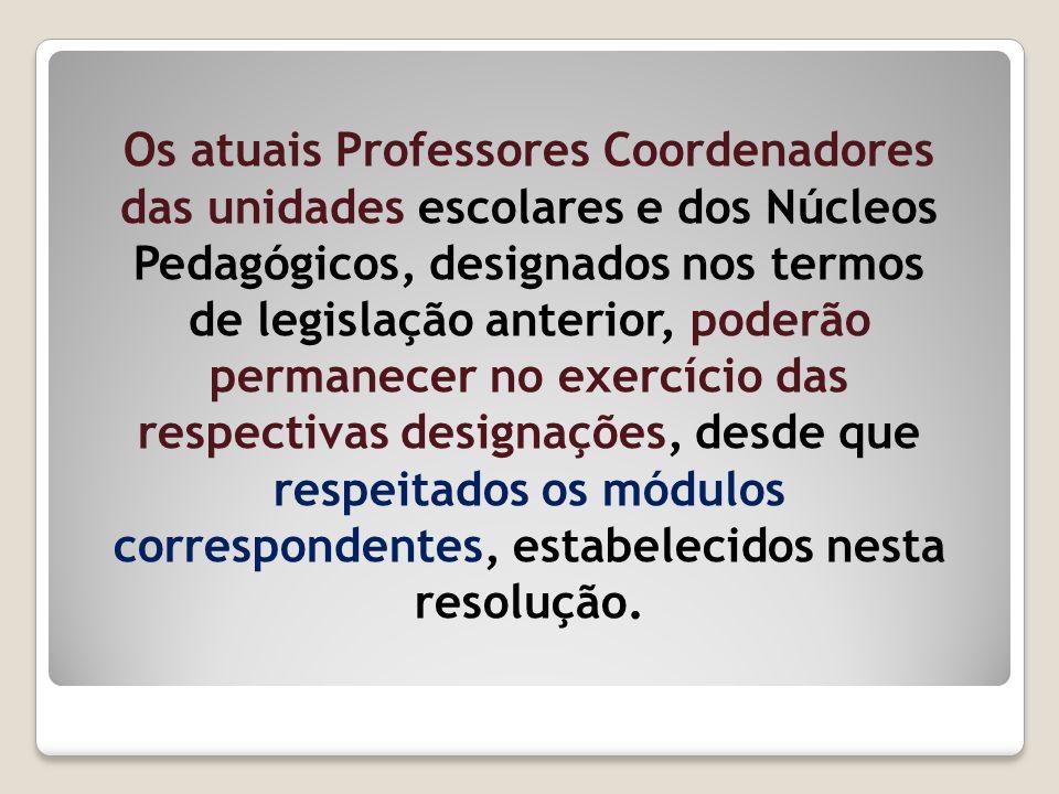Os atuais Professores Coordenadores das unidades escolares e dos Núcleos Pedagógicos, designados nos termos de legislação anterior, poderão permanecer