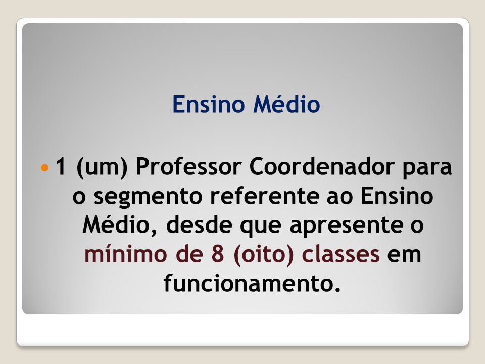 Ensino Médio 1 (um) Professor Coordenador para o segmento referente ao Ensino Médio, desde que apresente o mínimo de 8 (oito) classes em funcionamento
