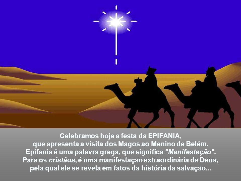 Celebramos hoje a festa da EPIFANIA, que apresenta a visita dos Magos ao Menino de Belém.