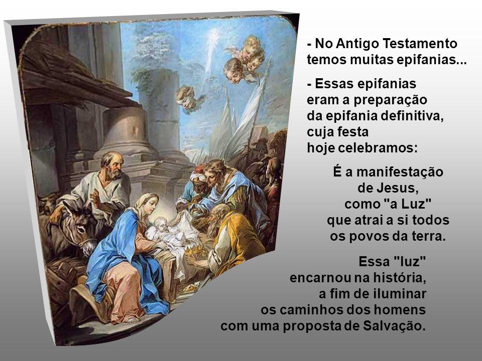 - No Antigo Testamento temos muitas epifanias...