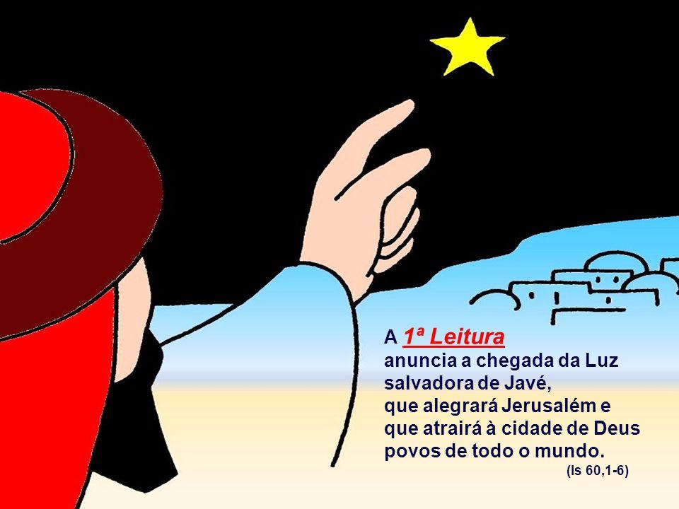 A 1ª Leitura anuncia a chegada da Luz salvadora de Javé, que alegrará Jerusalém e que atrairá à cidade de Deus povos de todo o mundo.