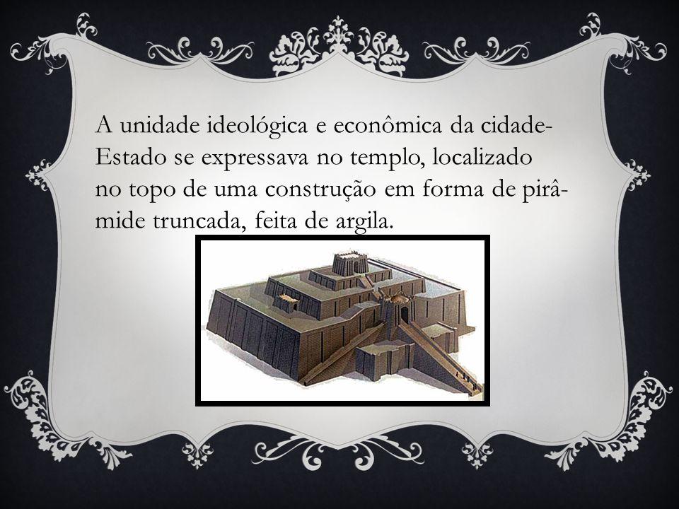 A unidade ideológica e econômica da cidade- Estado se expressava no templo, localizado no topo de uma construção em forma de pirâ- mide truncada, feit