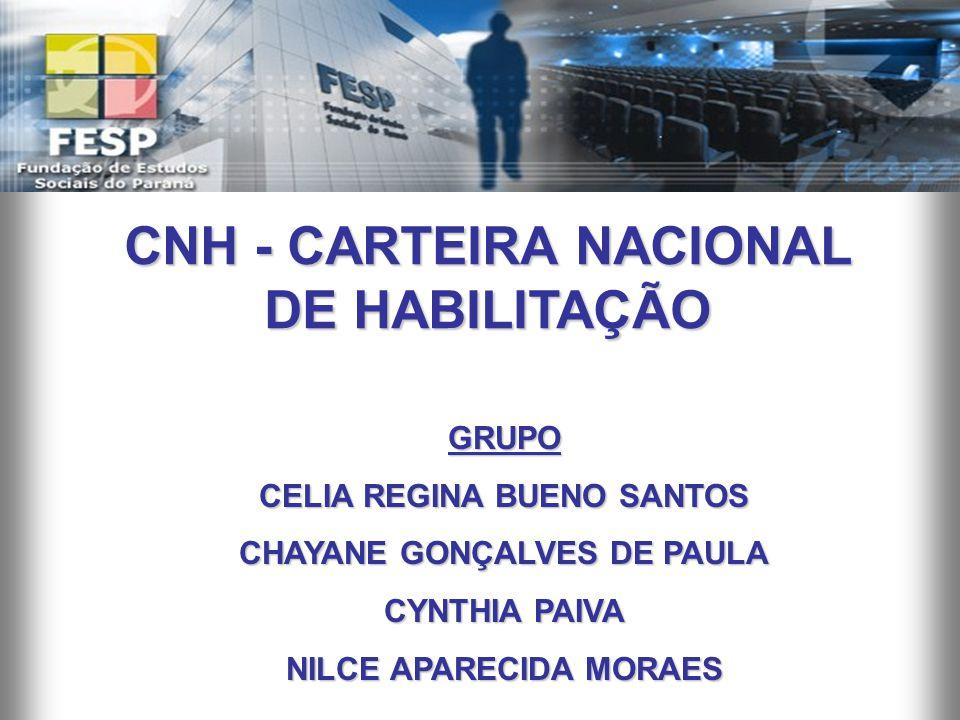 CNH - CARTEIRA NACIONAL DE HABILITAÇÃO GRUPO CELIA REGINA BUENO SANTOS CHAYANE GONÇALVES DE PAULA CYNTHIA PAIVA NILCE APARECIDA MORAES
