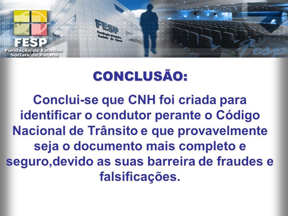 CONCLUSÃO: Conclui-se que CNH foi criada para identificar o condutor perante o Código Nacional de Trânsito e que provavelmente seja o documento mais c