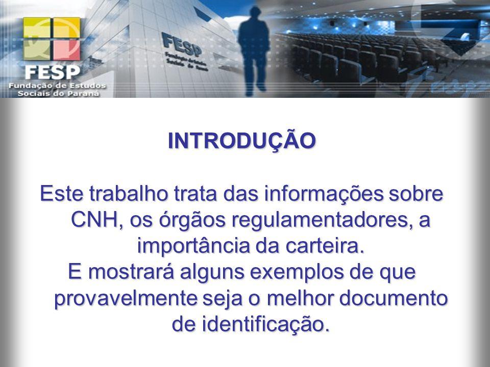 INTRODUÇÃO Este trabalho trata das informações sobre CNH, os órgãos regulamentadores, a importância da carteira. E mostrará alguns exemplos de que pro