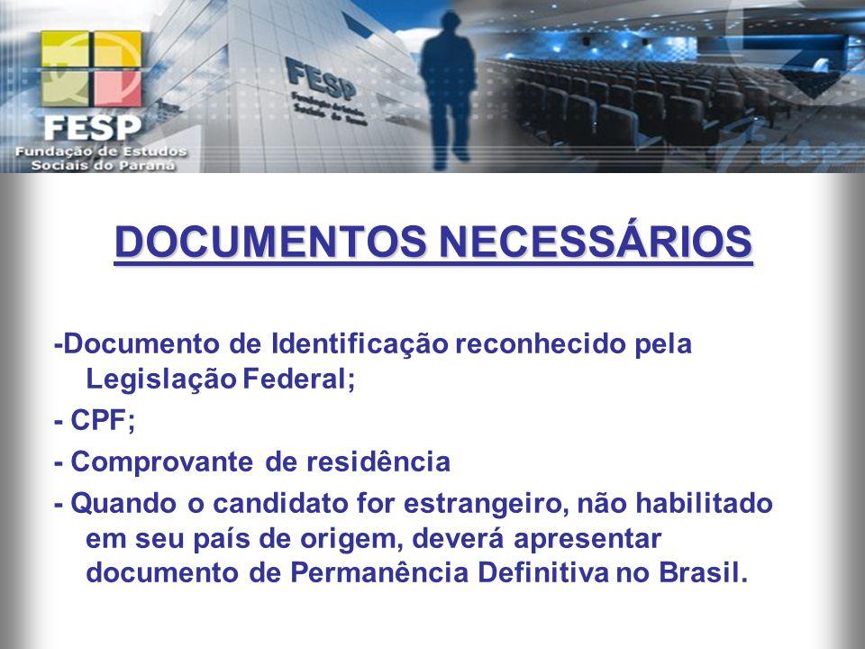 DOCUMENTOS NECESSÁRIOS -Documento de Identificação reconhecido pela Legislação Federal; - CPF; - Comprovante de residência - Quando o candidato for es