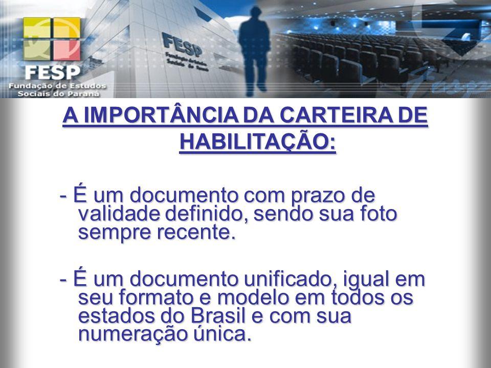A IMPORTÂNCIA DA CARTEIRA DE HABILITAÇÃO: - É um documento com prazo de validade definido, sendo sua foto sempre recente. - É um documento com prazo d
