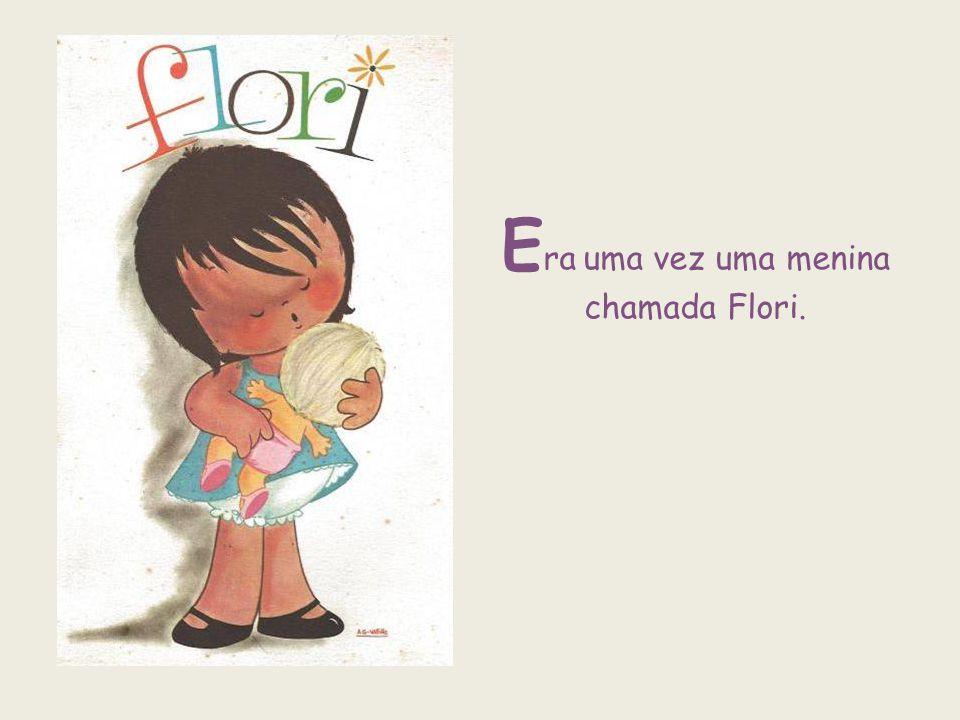 E ra uma vez uma menina chamada Flori.