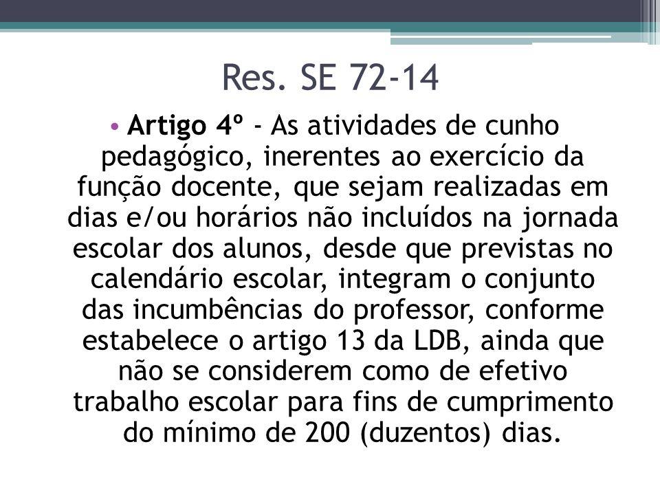 Res. SE 72-14 Artigo 4º - As atividades de cunho pedagógico, inerentes ao exercício da função docente, que sejam realizadas em dias e/ou horários não