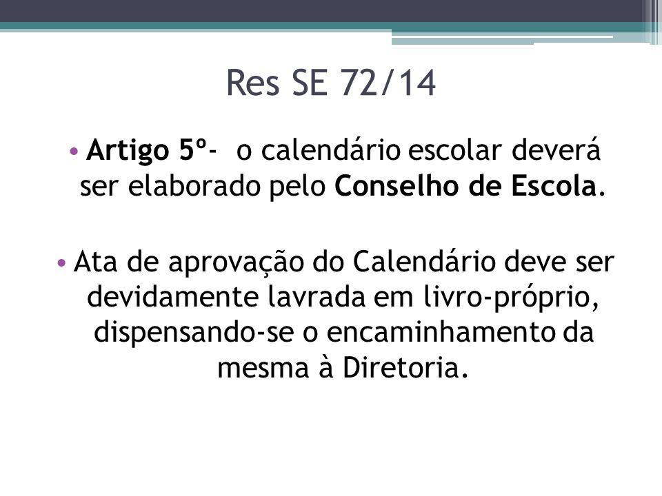 Res SE 72/14 Artigo 5º- o calendário escolar deverá ser elaborado pelo Conselho de Escola. Ata de aprovação do Calendário deve ser devidamente lavrada