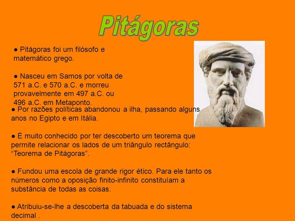 ● Pitágoras foi um filósofo e matemático grego. ● Nasceu em Samos por volta de 571 a.C. e 570 a.C. e morreu provavelmente em 497 a.C. ou 496 a.C. em M