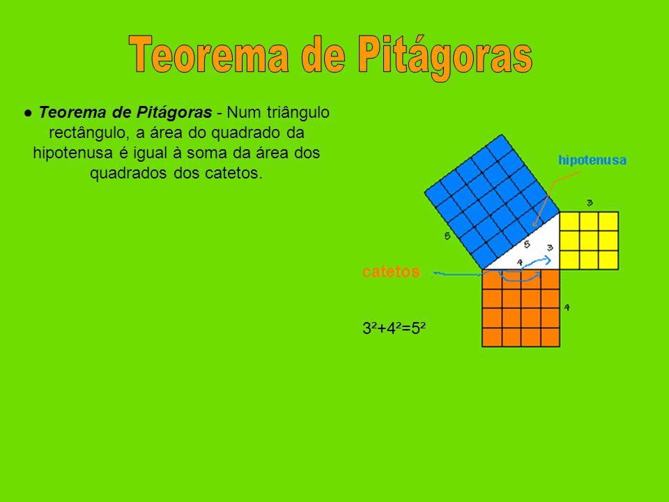 ● Teorema de Pitágoras - Num triângulo rectângulo, a área do quadrado da hipotenusa é igual à soma da área dos quadrados dos catetos. 3²+4²=5²