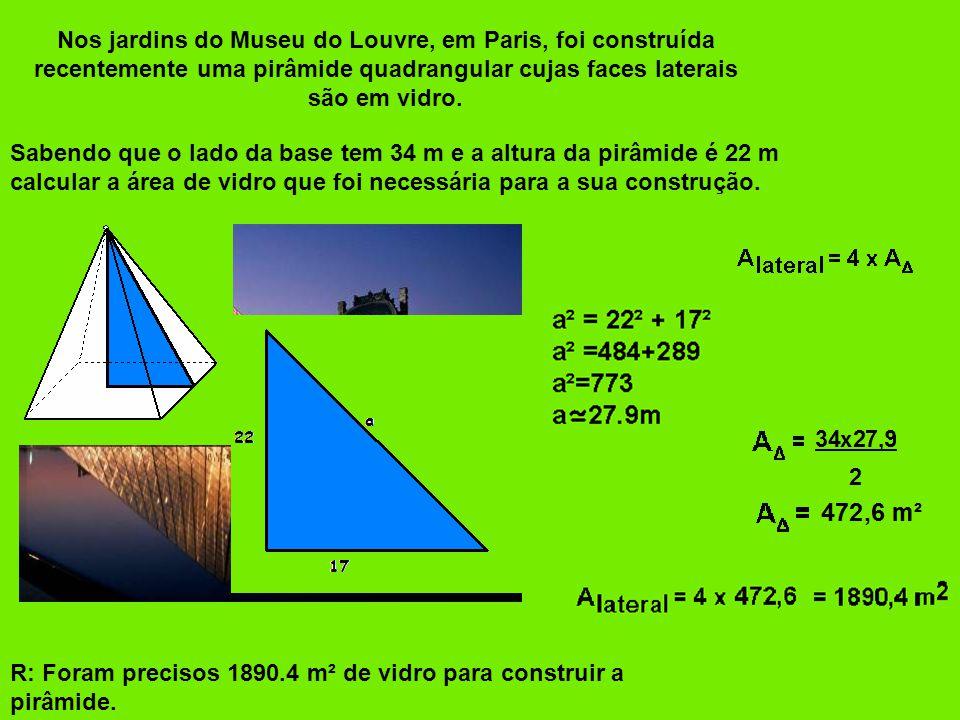 Nos jardins do Museu do Louvre, em Paris, foi construída recentemente uma pirâmide quadrangular cujas faces laterais são em vidro. Sabendo que o lado