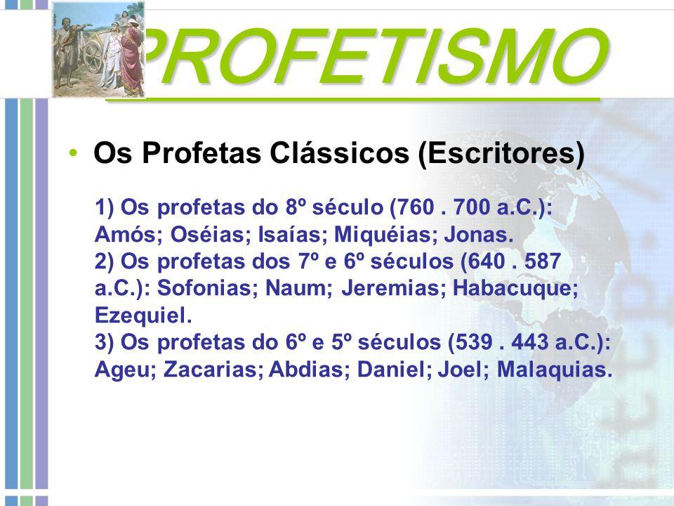 PROFETISMO PROFETISMO Os Profetas Clássicos (Escritores) 1) Os profetas do 8º século (760. 700 a.C.): Amós; Oséias; Isaías; Miquéias; Jonas. 2) Os pro
