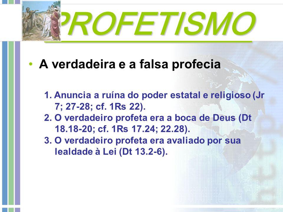 PROFETISMO PROFETISMO A verdadeira e a falsa profecia 1. Anuncia a ruína do poder estatal e religioso (Jr 7; 27-28; cf. 1Rs 22). 2. O verdadeiro profe
