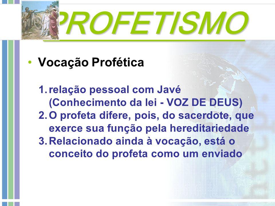 PROFETISMO PROFETISMO Vocação Profética 1.relação pessoal com Javé (Conhecimento da lei - VOZ DE DEUS) 2.O profeta difere, pois, do sacerdote, que exe