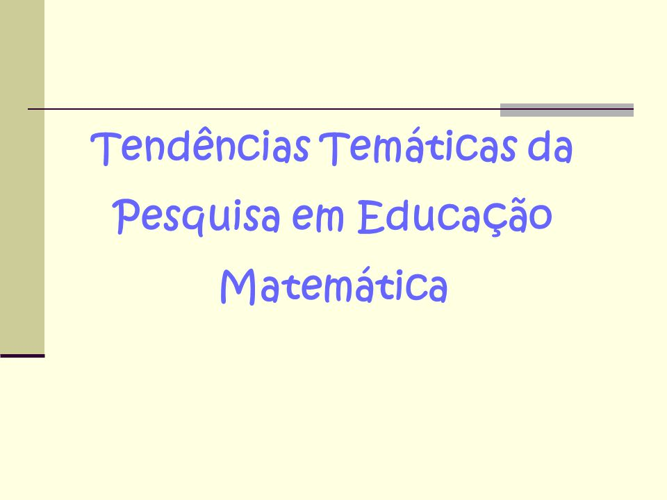 HISTÓRIA E TENDÊNCIAS TEMÁTICAS DA PESQUISA INTERNACIONAL EM EDUCAÇÃO MATEMÁTICA Segundo Kilpatrick (1994) 1.