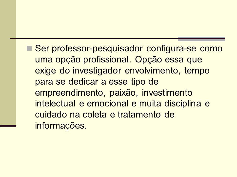Ser professor-pesquisador configura-se como uma opção profissional. Opção essa que exige do investigador envolvimento, tempo para se dedicar a esse ti