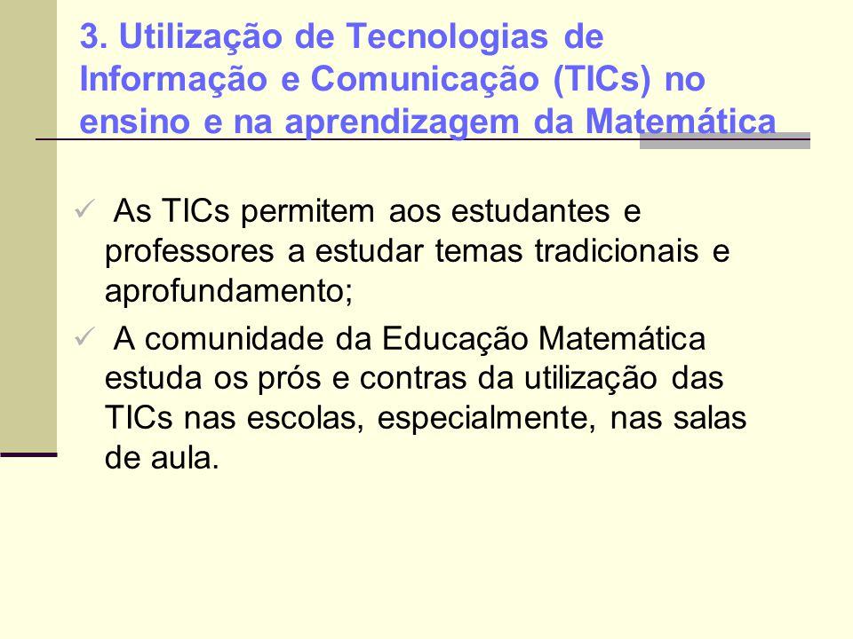 3. Utilização de Tecnologias de Informação e Comunicação (TICs) no ensino e na aprendizagem da Matemática As TICs permitem aos estudantes e professore