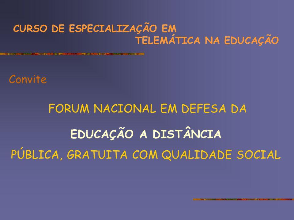 Convite FORUM NACIONAL EM DEFESA DA EDUCAÇÃO A DISTÂNCIA PÚBLICA, GRATUITA COM QUALIDADE SOCIAL CURSO DE ESPECIALIZAÇÃO EM TELEMÁTICA NA EDUCAÇÃO
