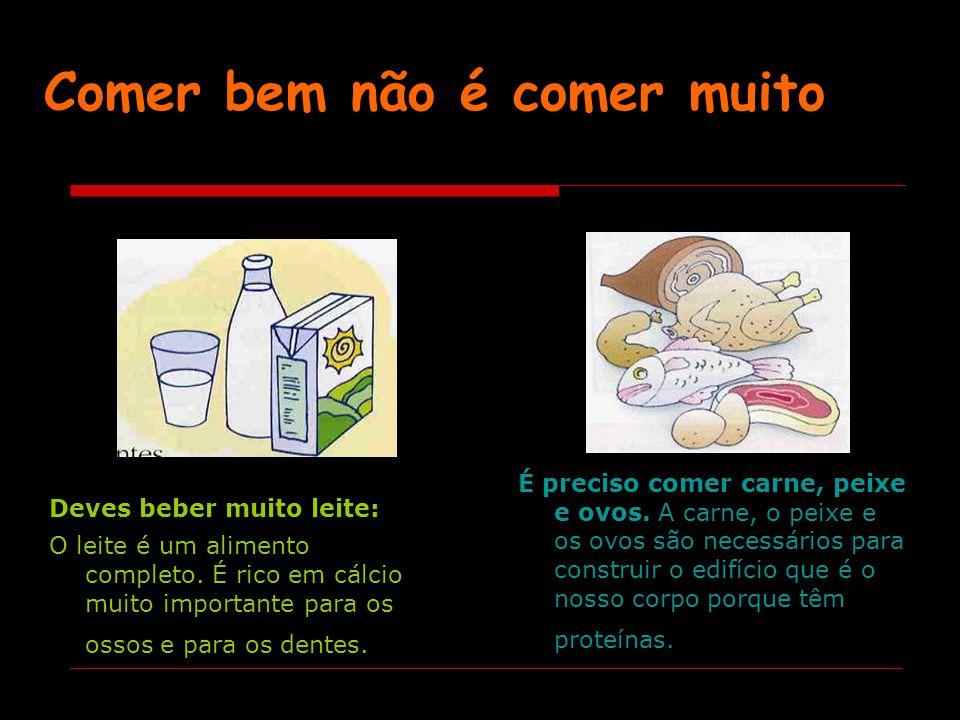 Comer bem não é comer muito Deves beber muito leite: O leite é um alimento completo.