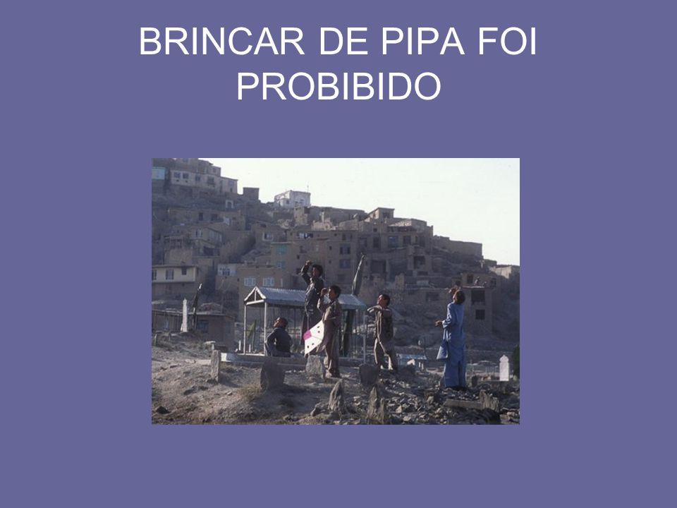 BRINCAR DE PIPA FOI PROBIBIDO