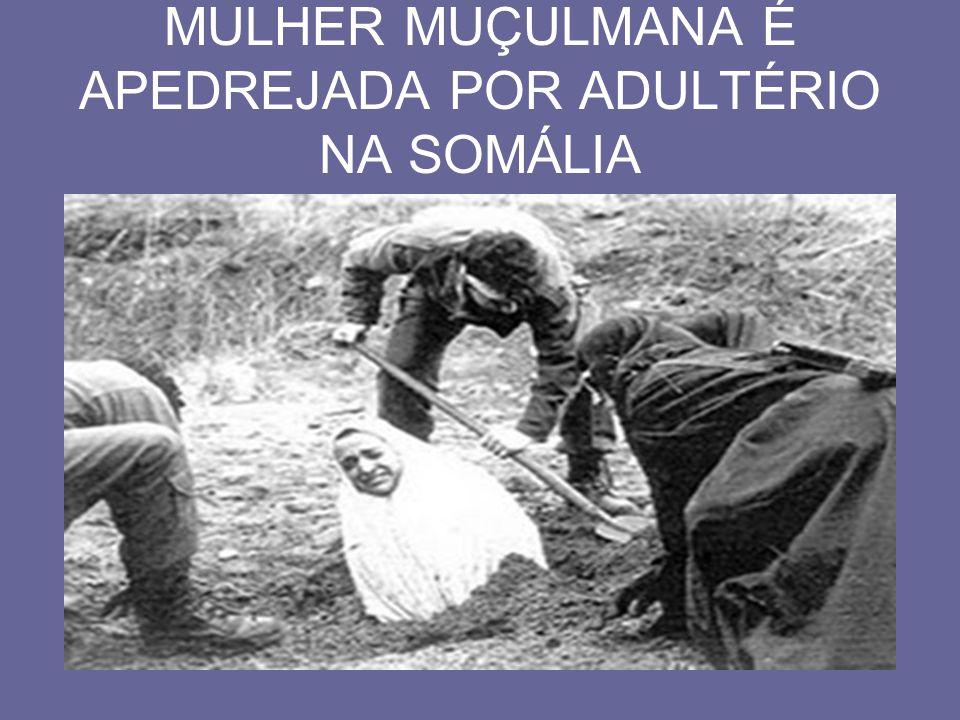 MULHER MUÇULMANA É APEDREJADA POR ADULTÉRIO NA SOMÁLIA