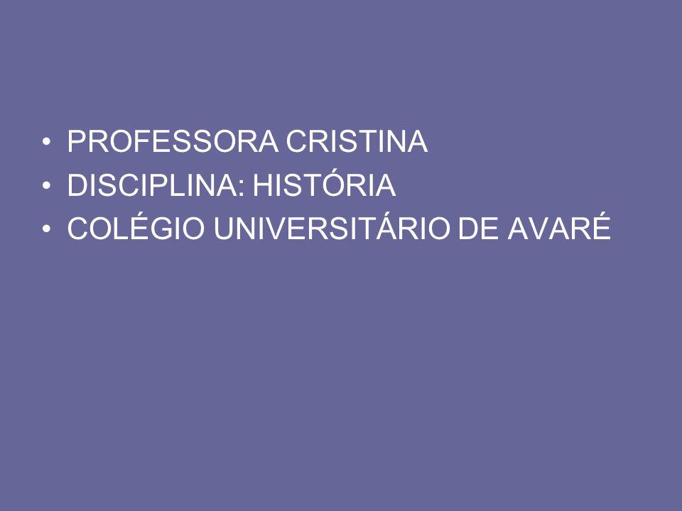 PROFESSORA CRISTINA DISCIPLINA: HISTÓRIA COLÉGIO UNIVERSITÁRIO DE AVARÉ