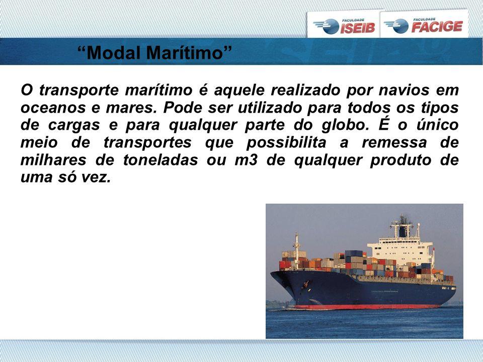 Modal Marítimo O transporte marítimo é aquele realizado por navios em oceanos e mares.