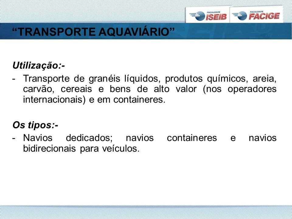 TRANSPORTE AQUAVIÁRIO Utilização:- -Transporte de granéis líquidos, produtos químicos, areia, carvão, cereais e bens de alto valor (nos operadores internacionais) e em containeres.