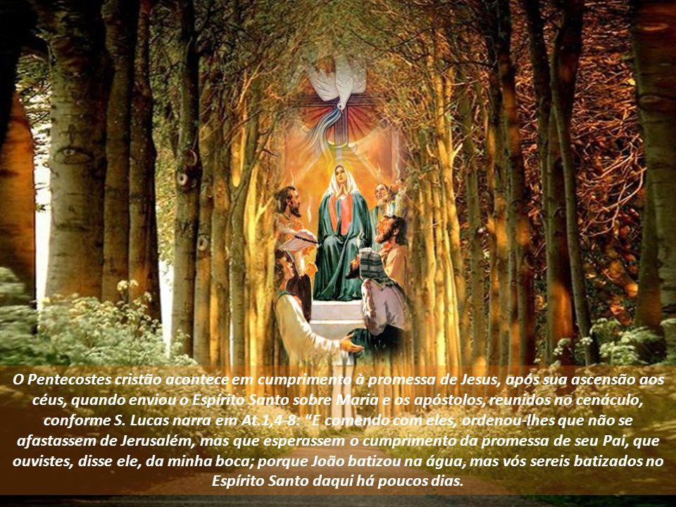 O Pentecostes cristão acontece em cumprimento à promessa de Jesus, após sua ascensão aos céus, quando enviou o Espírito Santo sobre Maria e os apóstolos, reunidos no cenáculo, conforme S.