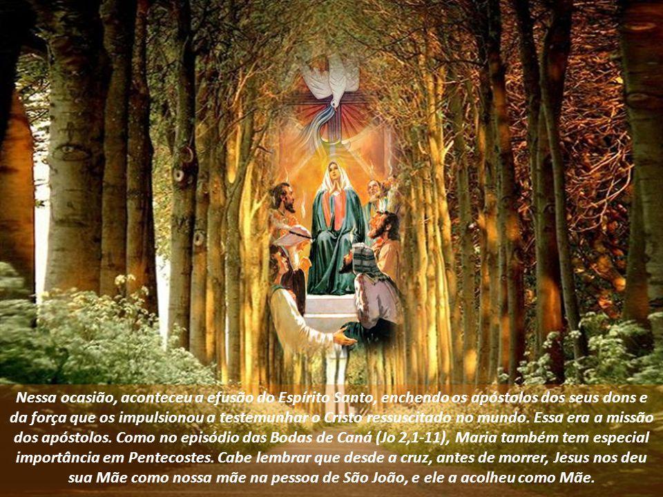 Nessa ocasião, aconteceu a efusão do Espírito Santo, enchendo os apóstolos dos seus dons e da força que os impulsionou a testemunhar o Cristo ressuscitado no mundo.