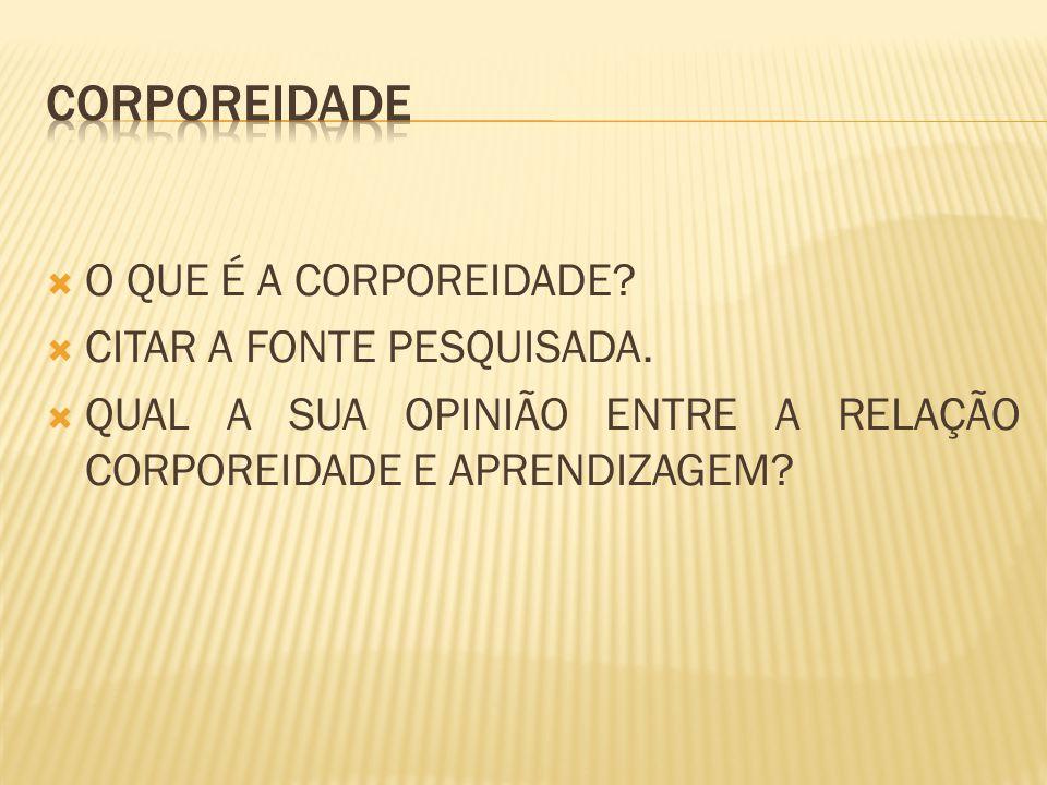 O QUE É A CORPOREIDADE. CITAR A FONTE PESQUISADA.