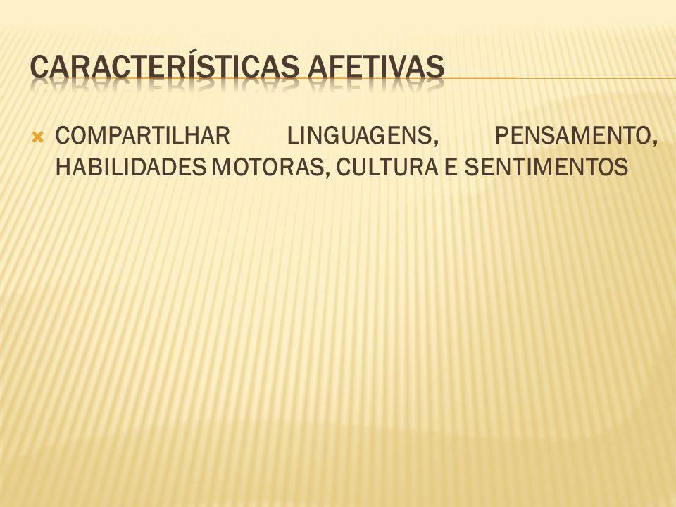  COMPARTILHAR LINGUAGENS, PENSAMENTO, HABILIDADES MOTORAS, CULTURA E SENTIMENTOS