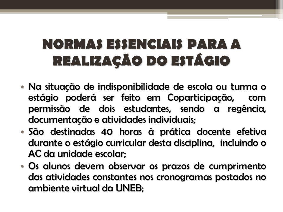 NORMAS ESSENCIAIS PARA A REALIZAÇÃO DO ESTÁGIO Na situação de indisponibilidade de escola ou turma o estágio poderá ser feito em Coparticipação, com p