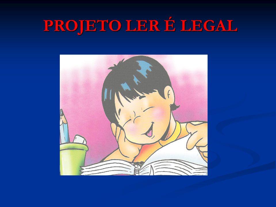 PROJETO LER É LEGAL PROJETO LER É LEGAL