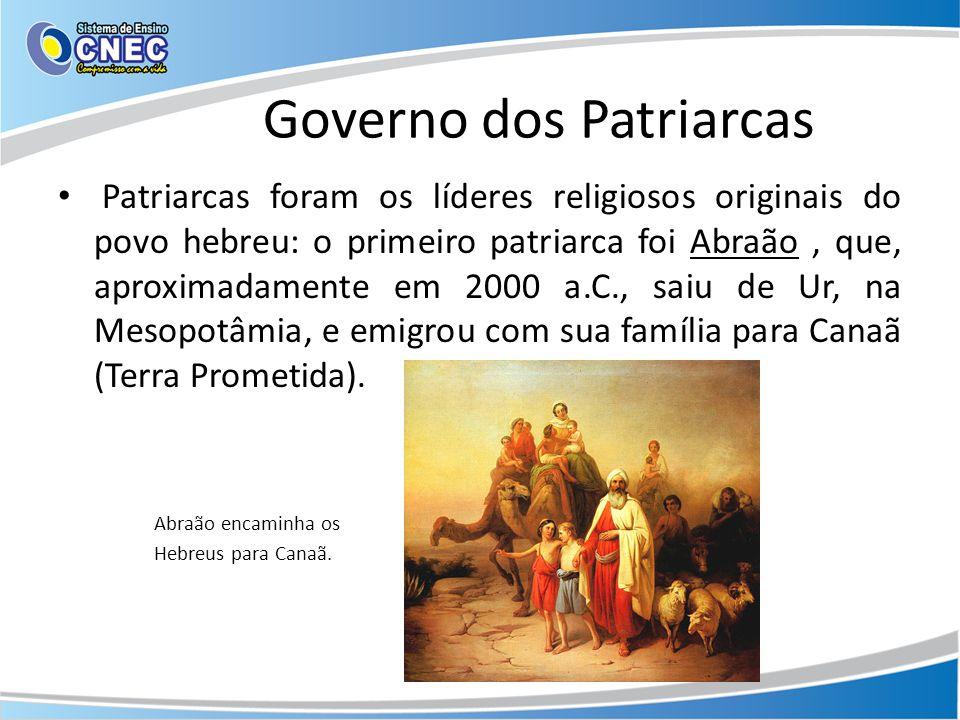 Governo dos Patriarcas Patriarcas foram os líderes religiosos originais do povo hebreu: o primeiro patriarca foi Abraão, que, aproximadamente em 2000